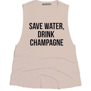 Urban Luxe Design Co. Tops - Save Water Drink Champagne Tank