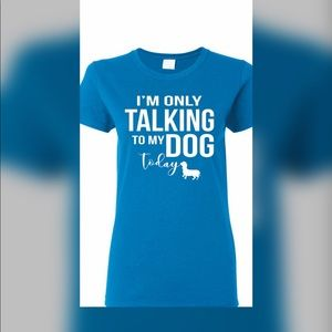 Tops - I'm Only Talking to My Dog Graphic Tee