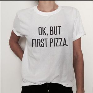 << Ok, But First Pizza Tee >>