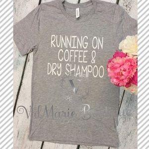 """Gray """"Running on Coffee Dry Shampoo"""" Tshirt S M L"""