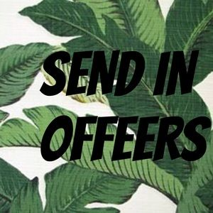 SEND IN YOUR OFFERS
