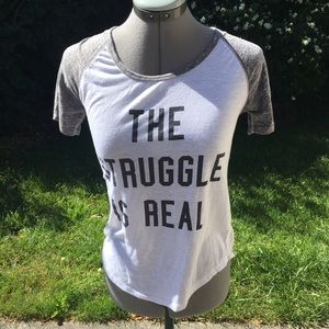 Ardene Tops - The Struggle is Real shirt