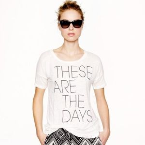 """Jcrew """"These Are The Days"""" Tee"""