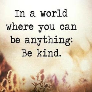 Other - Being Kind Is A Life Style Worth Living