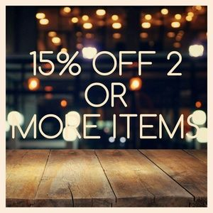 15% OFF 2 OR MORE ITEMS!!!
