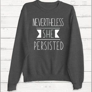 Sweaters - NEVERTHELESS SHE PERSISTED SWEATER