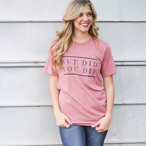 S-XXL Sassy girl But did you die graphic Tee