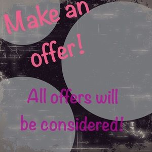 I will consider all offers!