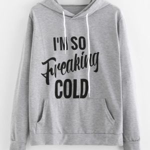 I'm So Freaking Cold Hoodie. Price Firm