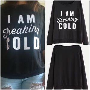I AM Freaking Cold Top. Price firm