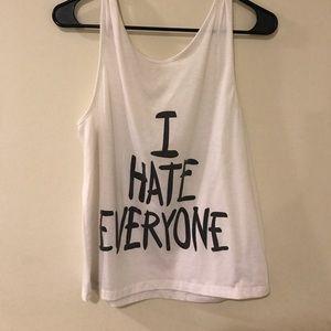 """Tops - """"I hate everyone"""" White tank"""