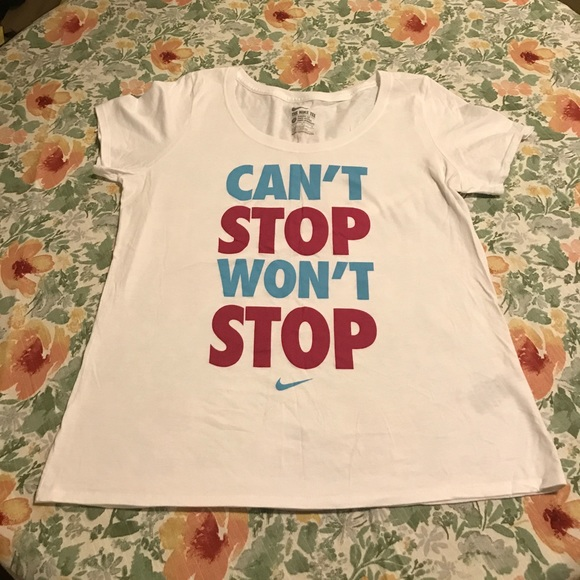 23e879776 Nike Tops | Tee Cant Stop Wont Stop | Poshmark
