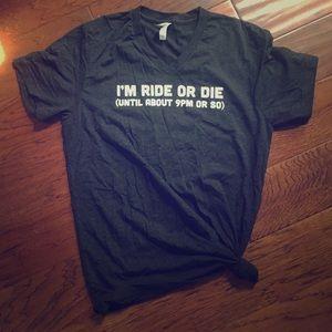 Tops - Ride or Die V-Neck T-Shirt Super Soft NWOT