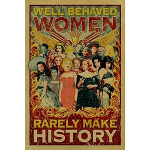 Other - Well behaved women rarely make history!