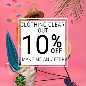 Other - Clothing Clear Out: 10% off For Closet Clear Out