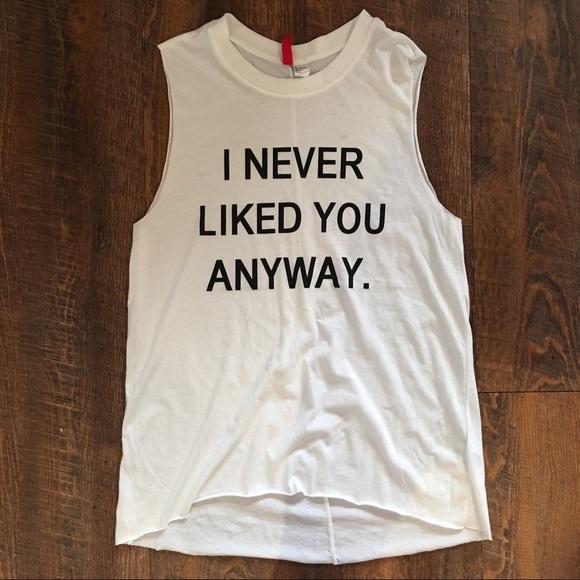 Hm Tops I Never Liked You Anyway Muscle Tshirt Tank Top Poshmark