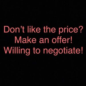 Make me an offer! Always willing to negotiate