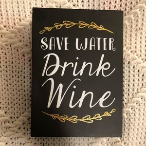 Other - Save Water Drink Wine sign